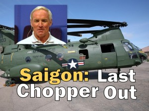Saigon: Last Chopper Out title. Helicopter photo courtesy Cpl Aubry L. Buzek & USMC. Col, Berry Inset photo courtesy Charles E. Miller for CMF