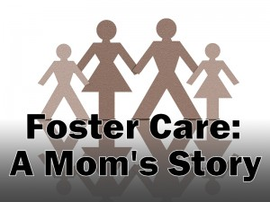 Foster Care: A Mom's Story