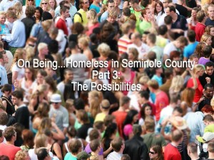 Part 3: On Being...Homeless in Seminole County -- The Possibilities